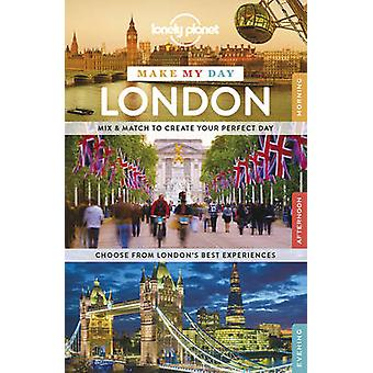 Lonely Planet Make My Day London by Lonely Planet - 9781743606971 Book