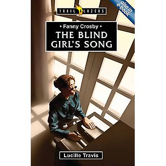 The Blind Girl's Song - Fanny Crosby by Lucille Travis - 9781781911631