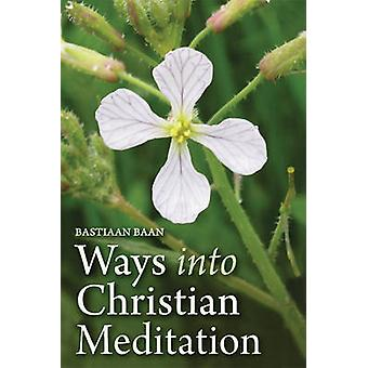 Ways into Christian Meditation by Bastiaan Baan - Philip Mees - 97817
