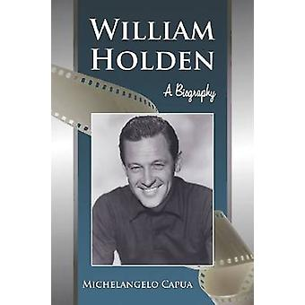 William Holden - A Biography by Michelangelo Capua - 9780786444403 Book
