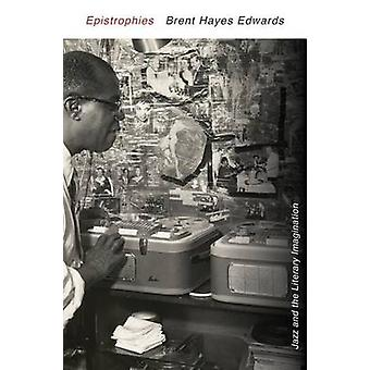 Epistrophies - Jazz and the Literary Imagination by Brent Hayes Edward