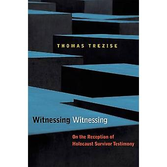 Witnessing Witnessing - On the Reception of Holocaust Survivor Testimo