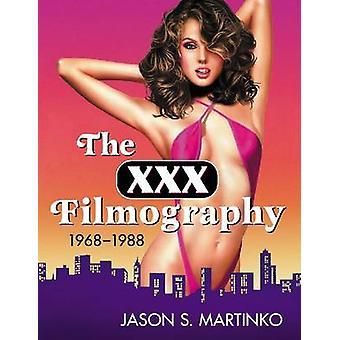 The XXX Filmography - 1968-1988 by Jason S. Martinko - 9780786441846