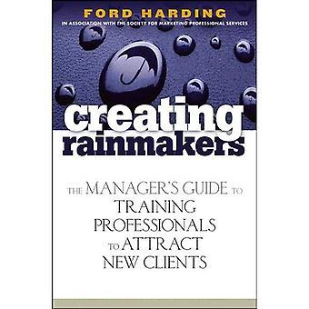 Tworzenie Rainmakers: Poradnik Menedżera do szkolenia specjalistów, aby przyciągnąć nowych klientów