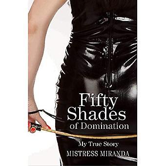 Fünfzig Shades of Domination - meine wahre Geschichte