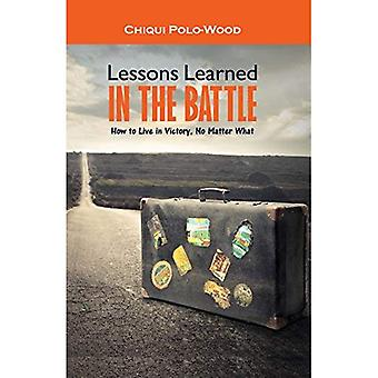 Lessons Learned in the Battle: How to Live in Victory, No Matter What