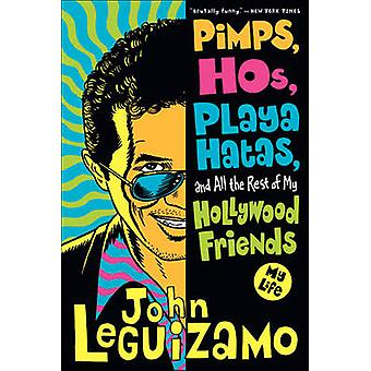 Pimps Hos Playa Hatas and All the Rest of My Hollywood Friends by Leguizamo & John