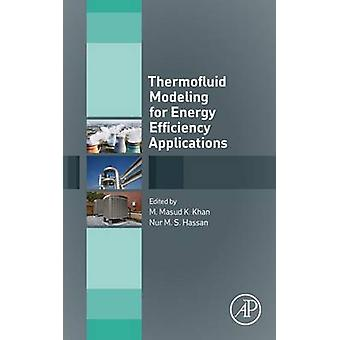 Thermofluid Modeling for Energy Efficiency Applications by Khan & M M K