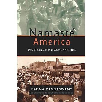 Namaste America Indian Immigrants in an American Metropolis by Rangaswamy & Padma