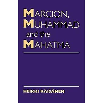 Marcion Muhammad and Mahatma Exegetical Perspectives on the Encounter of Cultures and Faith by Raisanen & Heikki