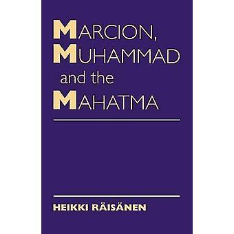 Marcion Muhammad och Mahatma Exegetiska perspektiv på mötet mellan kulturer och tro av Raisanen & Heikki