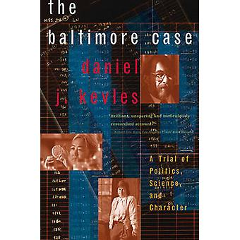The Baltimore Case A Trial of Politics Science and Character by Kevles & Daniel J.