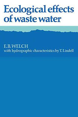 Ecological Effects of Waste Water by Welch & E. B.