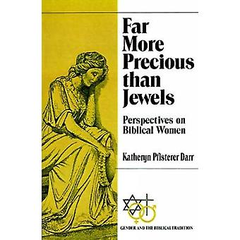 Far More Precious Than Jewels Perspectives on Biblical Women by Darr & Katheryn Pfisterer