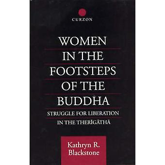 Women in the Footsteps of the Buddha Struggle for Liberation in the Therigatha by Blackstone & Kathryn