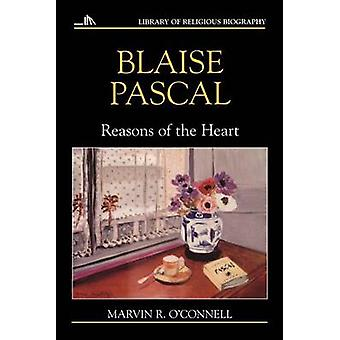 Blaise Pascal Reasons of the Heart by OConnell & Marvin R.