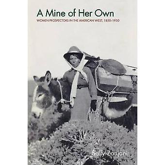 En gruva av hennes egna kvinnor prospektörer i den amerikanska västern 18501950 av Zanjani & Sally