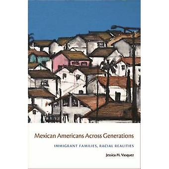 Mexican Americans Across Generations Immigrant Families Racial Realities by Vasquez & Jessica M.
