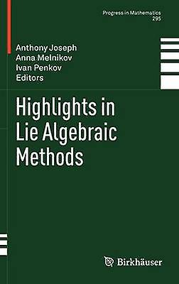 Highlights in Lie Algebraic Methods by Joseph & Anthony