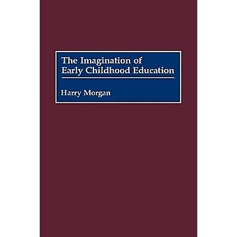 Imagination of Early Childhood Education by Morgan & Harry