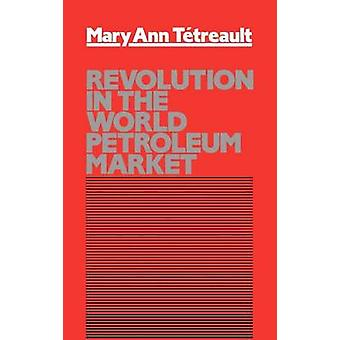Revolution in the World Petroleum Market by Tetreault & Mary Ann