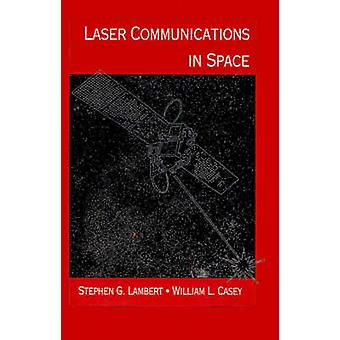 Laser Communications in Space by Lambert & Stephen G.