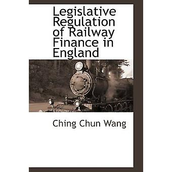 Legislative Regulation of Railway Finance in England by Wang & Ching Chun