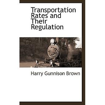 Transportation Rates and Their Regulation by Brown & Harry Gunnison