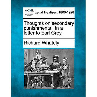 Thoughts on secondary punishments  in a letter to Earl Grey. by Whately & Richard