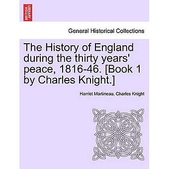 The History of England during the thirty years peace 181646. Book 1 by Charles Knight. VOL. I by Martineau & Harriet