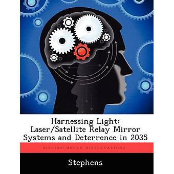 Harnessing Light LaserSatellite Relay Mirror Systems and Deterrence in 2035 by Stephens