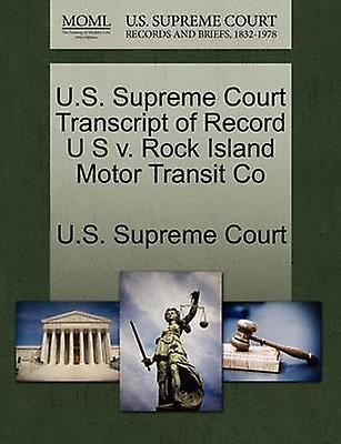 U.S. Supreme Court Transcript of Record U S v. Rock Island Motor Transit Co by U.S. Supreme Court