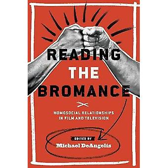 Reading the Bromance Homosocial Relationships in Film and Television by Deangelis & Michael