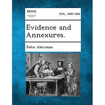 Evidence and Annexures. by Akerman & John