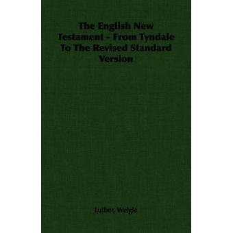 The English New Testament  From Tyndale To The Revised Standard Version by Weigle & Luther