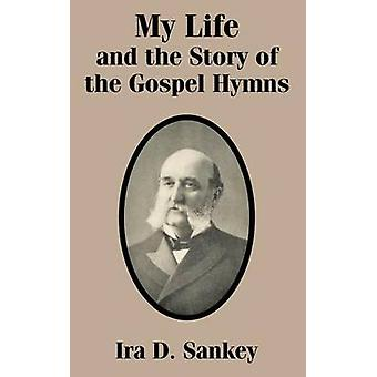 My Life and the Story of the Gospel Hymns by Sankey & IRA D.