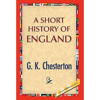 A Short History of England by Chesterton & G. K.
