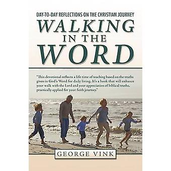 Walking in the Word DayToDay Reflections on the Christian Journey by Vink & George