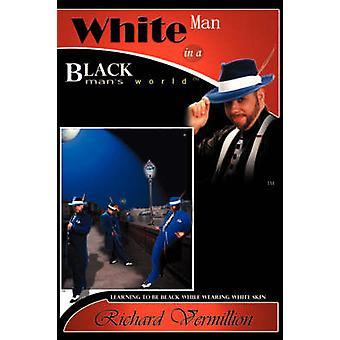 White Man in A Black Mans World by Vermillion & Richard