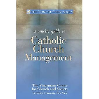 A Concise Guide to Catholic Church Management by The Vincentian Center for Church and Soc