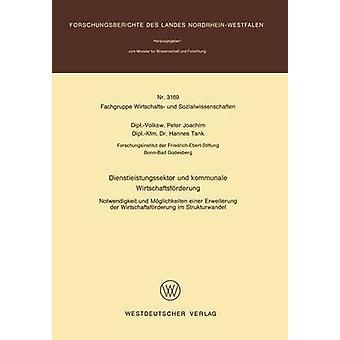 Dienstleistungssektor und kommunale Wirtschaftsfrderung Notwendigkeit und Mglichkeiten einer Erweiterung der Wirtschaftsfrderung im Strukturwandel par Joachim & Peter
