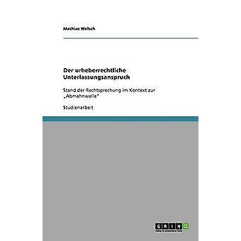 Der urheberrechtliche Unterlassungsanspruch by Welsch & Mathias