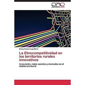 La Etnocompetitividad en los territorios rurales innovativos Lugo Morin Diosey Ramón