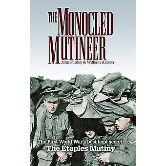 The Monocled Mutineer (2nd Revised edition) by John Fairley - William