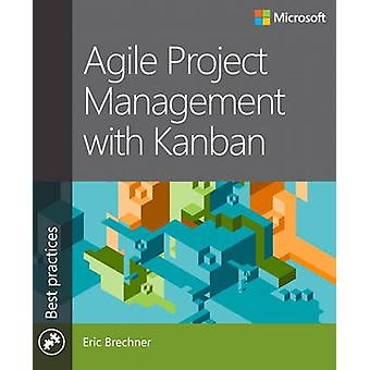 Agile Project Management with Kanban by Eric Brechner - 9780735698956