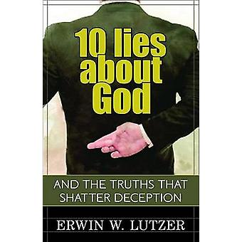 10 Lies about God - And the Truths That Shatter Deception by Erwin Lut