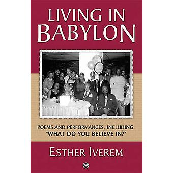 Living in Babylon - Poems and Performances by Esther Iverem - 97815922