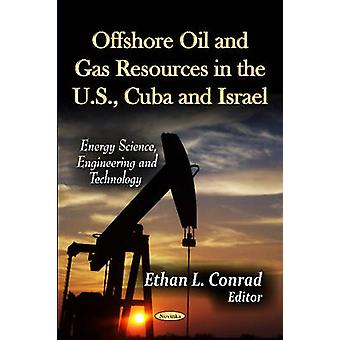 Offshore Oil and Gas Resources in the U.S. - Cuba and Israel by Ethan