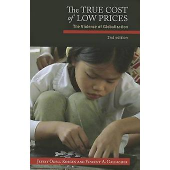 The True Cost of Low Prices - The Violence of Globalization (2nd Revis