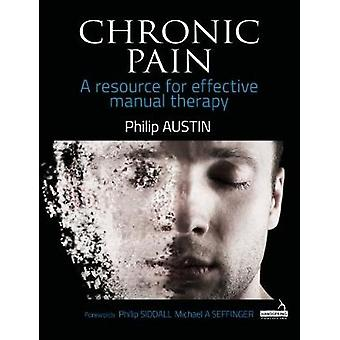 Chronic Pain - A resource for effective manual therapy by Philip Austi